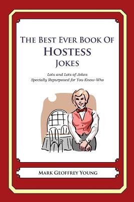 The Best Ever Book of Hostess Jokes - Lots and Lots of Jokes Specially Repurposed for You-Know-Who (Paperback): Mark Geoffrey...