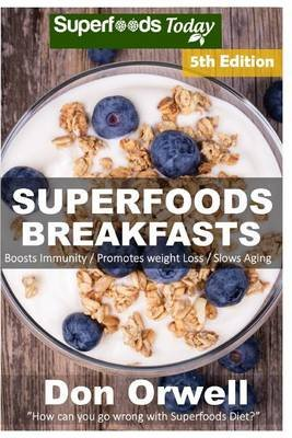 Superfoods Breakfasts - Over 80 Quick & Easy Gluten Free Low Cholesterol Whole Foods Recipes Full of Antioxidants &...