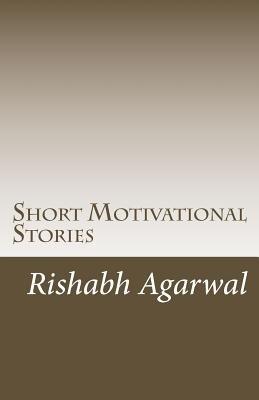 Short Motivational Stories (Paperback): Rishabh Agarwal