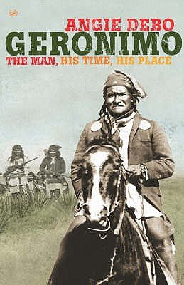 Geronimo - The Man, His Time, His Place (Paperback, New ed): Angie Debo