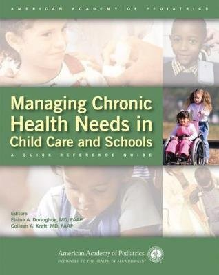 Managing Chronic Health Needs in Child Care and Schools - A New Resource Guide (Paperback): AAP - American Academy of Pediatrics
