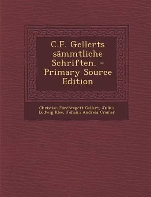 C.F. Gellerts Sammtliche Schriften. - Primary Source Edition (English, German, Paperback): Christian Fhurchtegott Gellert,...