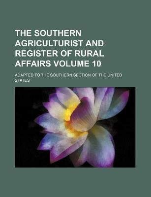 The Southern Agriculturist and Register of Rural Affairs Volume 10; Adapted to the Southern Section of the United States...
