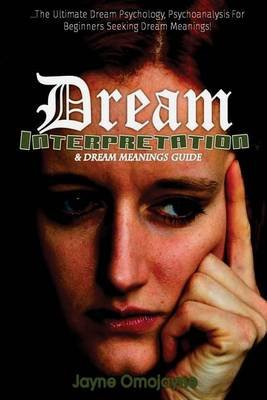 Dream Interpretation and Dream Meanings Guide - The Ultimate Dream Psychology Psychoanalysis for Beginners Seeking Dream...