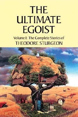 The Complete Stories of Theodore Sturgeon, v.1 - Ultimate Egoist (Paperback, New edition): Theodore Sturgeon