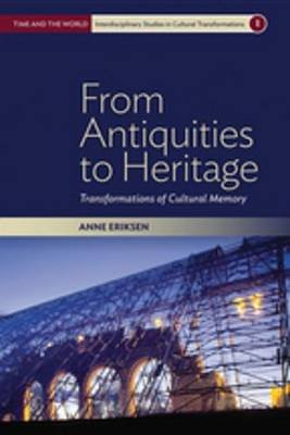 From Antiquities to Heritage - Transformations of Cultural Memory (Electronic book text): Anne Eriksen