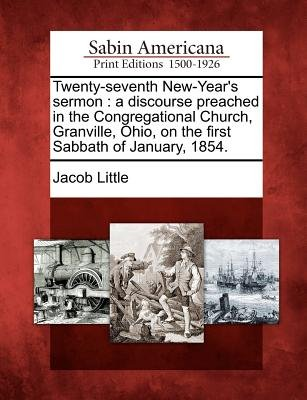Twenty-Seventh New-Year's Sermon - A Discourse Preached in the Congregational Church, Granville, Ohio, on the First...