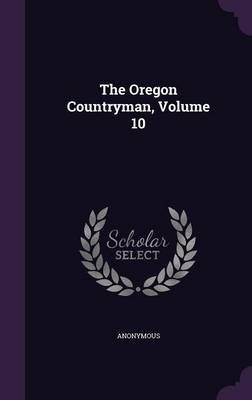 The Oregon Countryman, Volume 10 (Hardcover): Anonymous