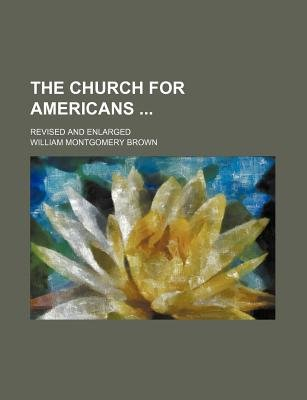 The Church for Americans; Revised and Enlarged (Paperback): William Montgomery Brown