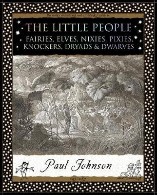 The Little People - Fairies, Elves, Nixies, Pixies, Knockers, Dryads and Dwarves (Paperback, 2nd Revised edition): Paul Johnson