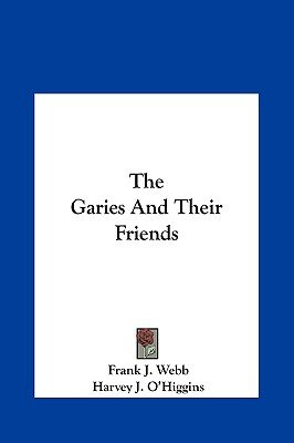 The Garies and Their Friends (Hardcover): Frank J. Webb, Harvey J. O'Higgins