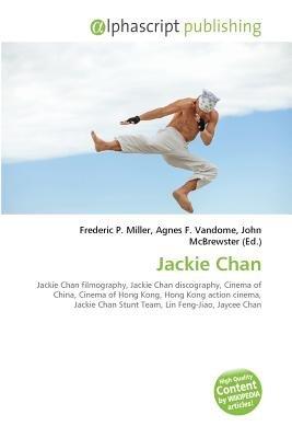 Jackie Chan (Paperback): Frederic P. Miller, Vandome Agnes F., McBrewster John