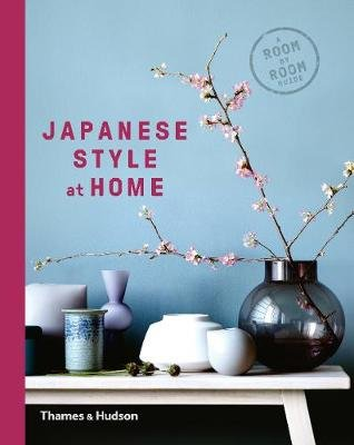 Japanese Style at Home - A Room by Room Guide (Paperback): Olivia Bays, Cathelijne Nuijsink, Tony Seddon