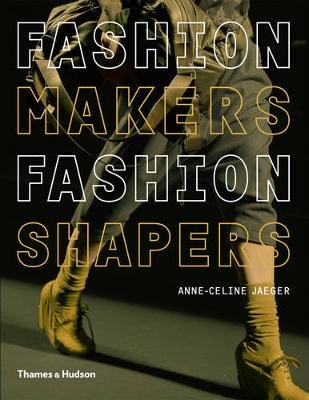 Fashion Makers, Fashion Shapers - The Essential Guide to Fashion by Those in the Know (Paperback): Anne-Celine Jaeger