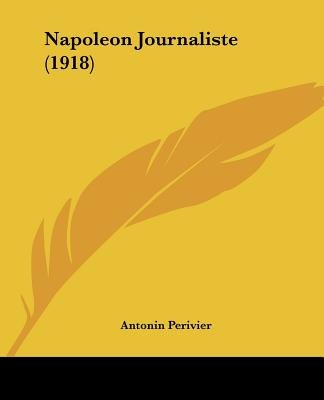 Napoleon Journaliste (1918) (English, French, Paperback): Antonin Perivier