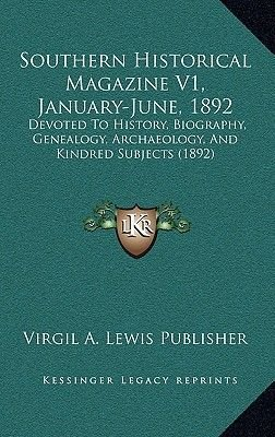 Southern Historical Magazine V1, January-June, 1892 - Devoted to History, Biography, Genealogy, Archaeology, and Kindred...