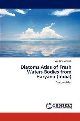 Diatoms Atlas of Fresh Waters Bodies from Haryana (India) (Paperback): Vandana Vinayak