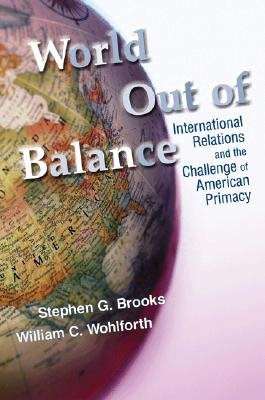 World Out of Balance - International Relations and the Challenge of American Primacy (Hardcover): Stephen G. Brooks, William C....