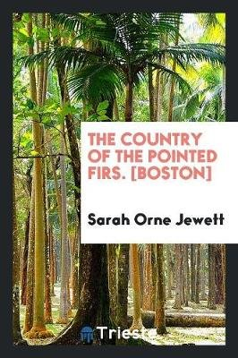 The Country of the Pointed Firs. [boston] (Paperback): Sarah Orne Jewett