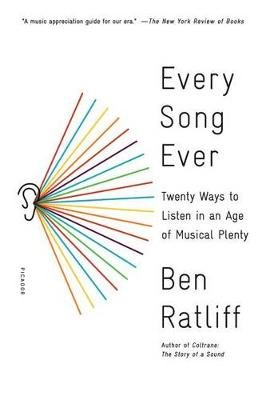Every Song Ever - Twenty Ways to Listen in an Age of Musical Plenty (Paperback): Ben Ratliff