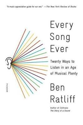 Every Song Ever - Twenty Ways to Listen in an Age of Musical Plenty (Paperback): Ben Ratliff