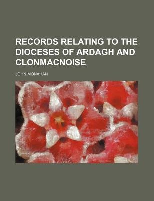 Records Relating to the Dioceses of Ardagh and Clonmacnoise (Paperback): John Monahan