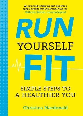 Run Yourself Fit - Simple Steps to a Healthier You (Paperback): Christina Macdonald
