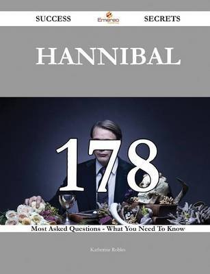 Hannibal 178 Success Secrets - 178 Most Asked Questions on Hannibal - What You Need to Know (Paperback): Katherine Robles