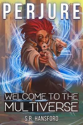 Perjure Book 1 - Welcome to the Multiverse (Paperback): S R Hansford