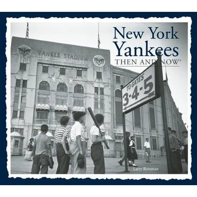 New York Yankees Then and Now (Compact) (Paperback): Larry Rossman