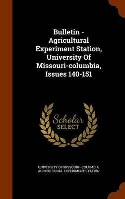Bulletin - Agricultural Experiment Station, University of Missouri-Columbia, Issues 140-151 (Hardcover): University of...