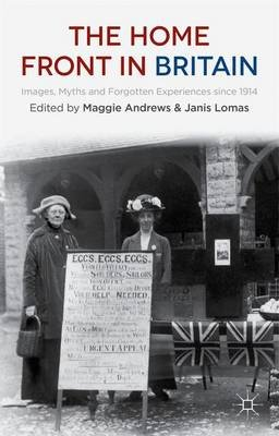The Home Front in Britain - Images, Myths and Forgotten Experiences Since 1914 (Electronic book text): Maggie Andrews, Janis...