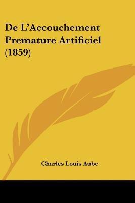 de L'Accouchement Premature Artificiel (1859) (English, French, Paperback): Charles Louis Aube