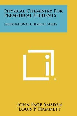 Physical Chemistry for Premedical Students - International Chemical Series (Paperback): John Page Amsden