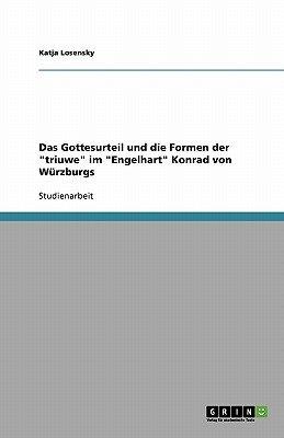 Das Gottesurteil Und Die Formen Der Triuwe Im Engelhart Konrad Von Wurzburgs (German, Paperback): Katja Losensky