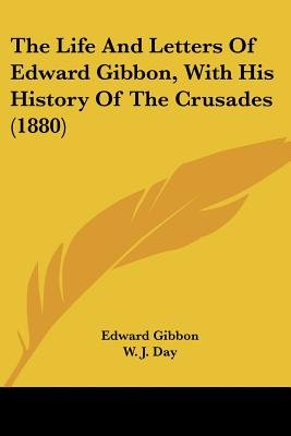 The Life and Letters of Edward Gibbon, with His History of the Crusades (1880) (Paperback): Edward Gibbon
