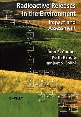Radioactive Releases in the Environment - Impact and Assessment (Paperback): John R Cooper, Keith Randle, Ranjeet S. Sokhi