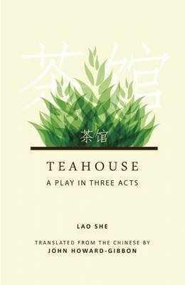 Teahouse - A Play in Three Acts (Paperback): Lao She