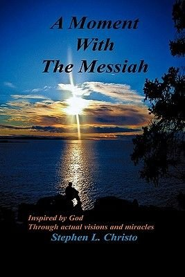 A Moment with the Messiah (Paperback): Stephen L. Christo