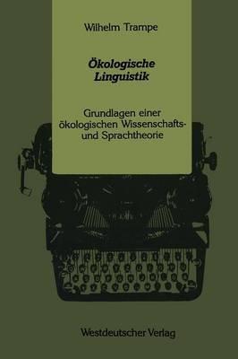 Okologische Linguistik - Grundlagen Einer Okologischen Wissenschafts- Und Sprachtheorie (German, Paperback, 1990): Wilhelm...