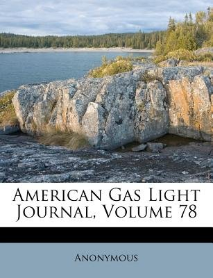 American Gas Light Journal, Volume 78 (Paperback): Anonymous
