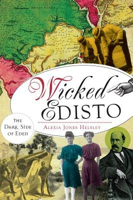 Wicked Edisto: - The Dark Side of Eden (Paperback): Alexia Helsley