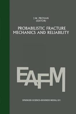 Probabilistic Fracture Mechanics and Reliability (Hardcover, 1987 ed.): J.W. Provan, George C Sih
