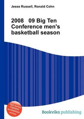 2008 09 Big Ten Conference Men's Basketball Season (Paperback): Jesse Russell, Ronald Cohn