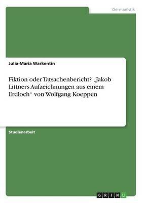 """Fiktion Oder Tatsachenbericht? Jakob Littners Aufzeichnungen Aus Einem Erdloch"""" Von Wolfgang Koeppen (German, Paperback):..."""