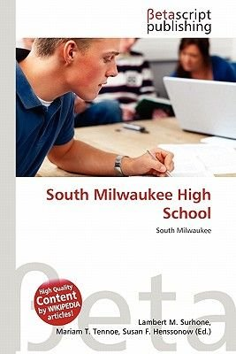 South Milwaukee High School (Paperback): Lambert M. Surhone, Mariam T. Tennoe, Susan F. Henssonow