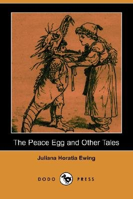The Peace Egg and Other Tales (Dodo Press) (Paperback): Juliana Horatia Ewing