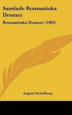 Samlade Romantiska Dramer - Romantiska Dramer (1903) (English, Swedish, Hardcover): August Strindberg