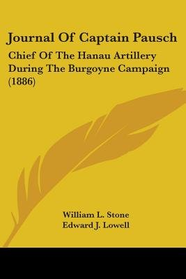 Journal of Captain Pausch - Chief of the Hanau Artillery During the Burgoyne Campaign (1886) (Paperback): William Leete Stone