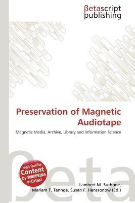 Preservation of Magnetic Audiotape (Paperback): Lambert M. Surhone, Mariam T. Tennoe, Susan F. Henssonow